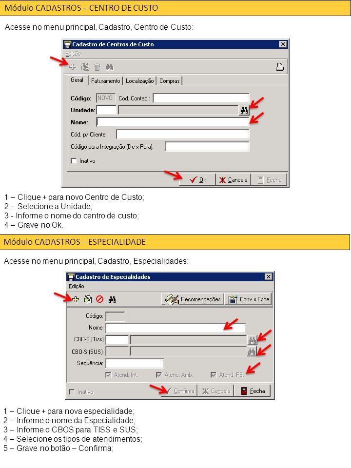 Módulo CADASTROS – CENTRO DE CUSTO Acesse no menu principal, Cadastro, Centro de Custo: 1 – Clique + para novo Centro de Custo; 2 – Selecione a Unidade; 3 - Informe o nome do centro de custo; 4 – Grave no Ok.