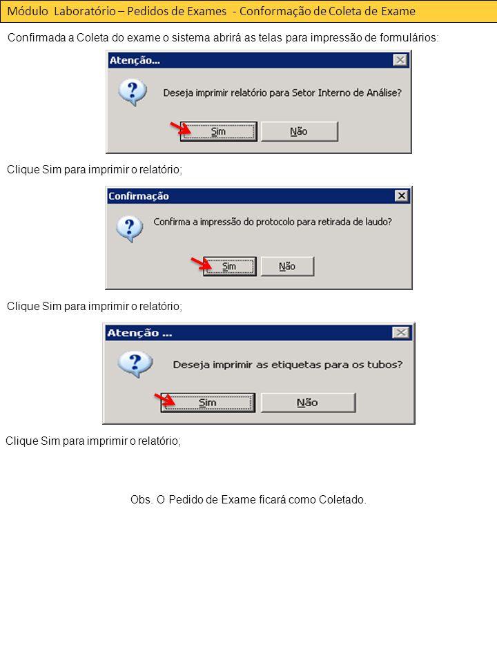 Confirmada a Coleta do exame o sistema abrirá as telas para impressão de formulários: Módulo Laboratório – Pedidos de Exames - Conformação de Coleta de Exame Obs.