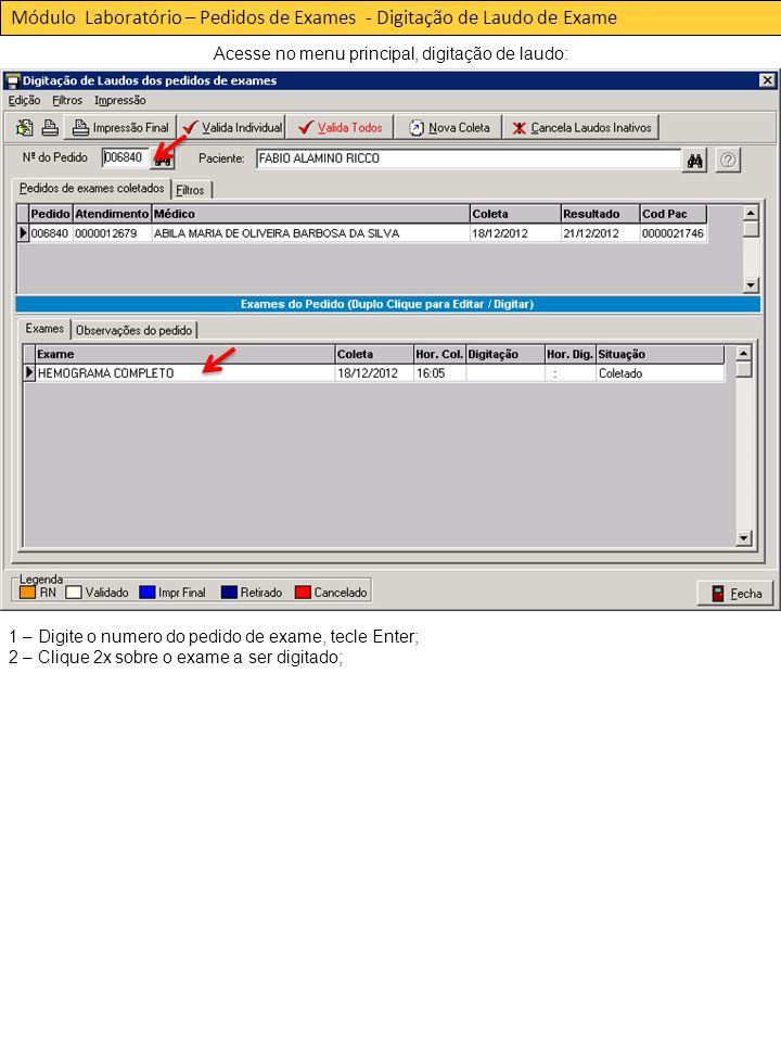 Módulo Laboratório – Pedidos de Exames - Digitação de Laudo de Exame Acesse no menu principal, digitação de laudo: 1 – Digite o numero do pedido de exame, tecle Enter; 2 – Clique 2x sobre o exame a ser digitado;
