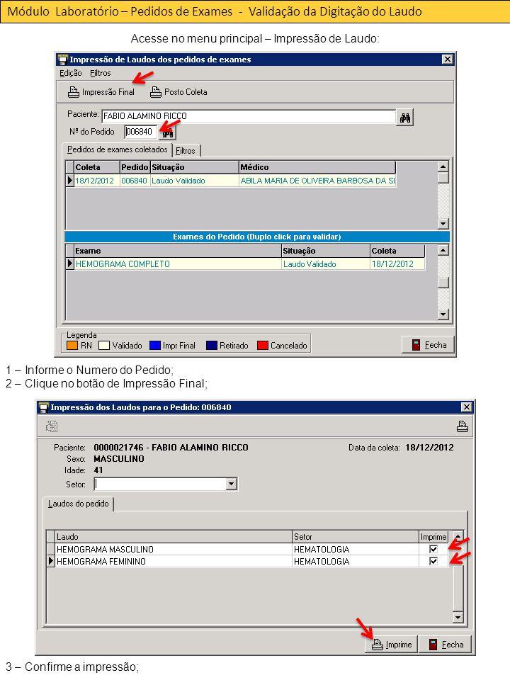 Módulo Laboratório – Pedidos de Exames - Validação da Digitação do Laudo Acesse no menu principal – Impressão de Laudo: 1 – Informe o Numero do Pedido; 2 – Clique no botão de Impressão Final; 3 – Confirme a impressão;