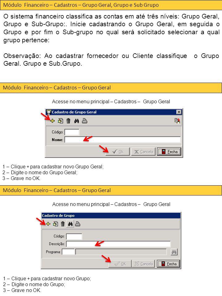 Acesse no menu principal – Cadastros – Grupo Geral 1 – Clique + para cadastrar novo Grupo Geral; 2 – Digite o nome do Grupo Geral; 3 – Grave no OK.