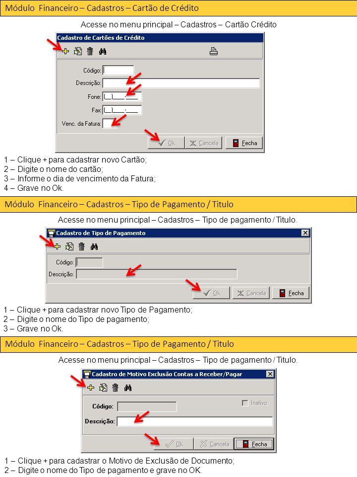 Módulo Financeiro – Cadastros – Cartão de Crédito Acesse no menu principal – Cadastros – Cartão Crédito 1 – Clique + para cadastrar novo Cartão; 2 – Digite o nome do cartão; 3 – Informe o dia de vencimento da Fatura; 4 – Grave no Ok.
