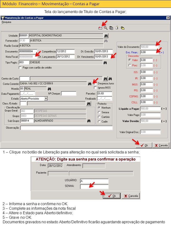 Módulo Financeiro – Movimentação – Contas a Pagar Tela do lançamento de Titulo de Contas a Pagar; 1 – Clique no botão de Liberação para alteração no qual será solicitada a senha; 2 – Informe a senha e confirme no OK.