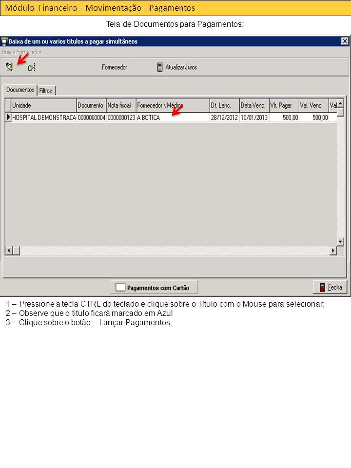 Módulo Financeiro – Movimentação – Pagamentos Tela de Documentos para Pagamentos: 1 – Pressione a tecla CTRL do teclado e clique sobre o Título com o Mouse para selecionar; 2 – Observe que o titulo ficará marcado em Azul 3 – Clique sobre o botão – Lançar Pagamentos;