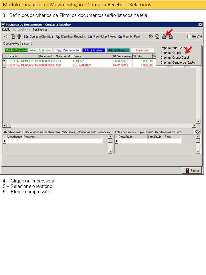 Módulo Financeiro – Movimentação – Contas a Receber - Relatórios 3 - Definidos os critérios de Filtro, os documentos serão listados na tela; 4 – Clique na Impressora; 5 – Selecione o relatório; 6 – Efetue a impressão;