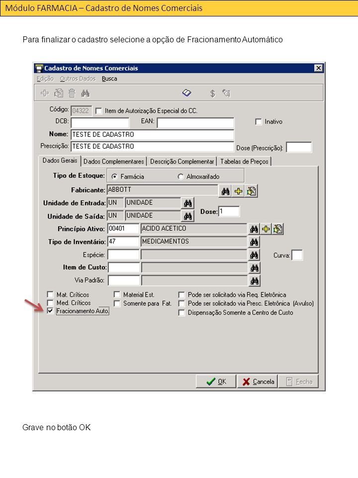 Módulo FARMACIA – Cadastro de Nomes Comerciais Para finalizar o cadastro selecione a opção de Fracionamento Automático Grave no botão OK