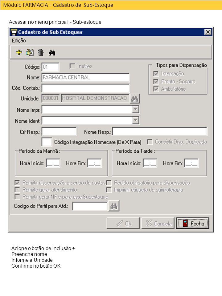 Módulo FARMACIA – Cadastro de Sub-Estoque Acessar no menu principal - Sub-estoque Acione o botão de inclusão + Preencha nome Informe a Unidade Confirme no botão OK.