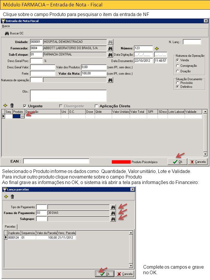 Módulo FARMACIA – Entrada de Nota - Fiscal Clique sobre o campo Produto para pesquisar o item da entrada de NF Selecionado o Produto informe os dados como: Quantidade, Valor unitário, Lote e Validade.
