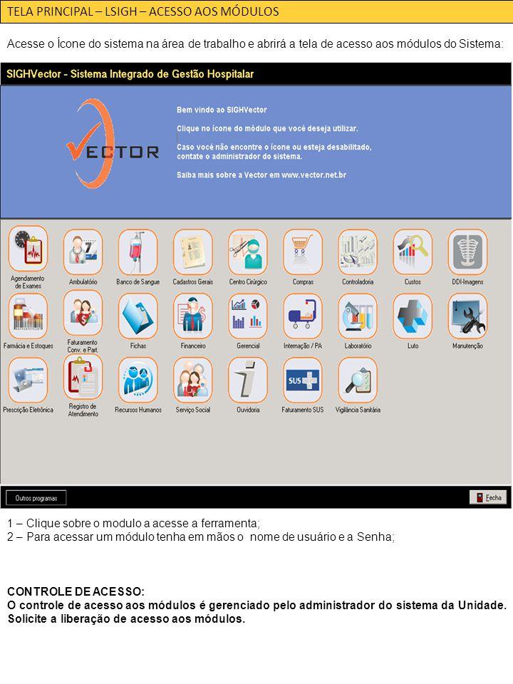 TELA PRINCIPAL – LSIGH – ACESSO AOS MÓDULOS Acesse o Ícone do sistema na área de trabalho e abrirá a tela de acesso aos módulos do Sistema: 1 – Clique sobre o modulo a acesse a ferramenta; 2 – Para acessar um módulo tenha em mãos o nome de usuário e a Senha; CONTROLE DE ACESSO: O controle de acesso aos módulos é gerenciado pelo administrador do sistema da Unidade.
