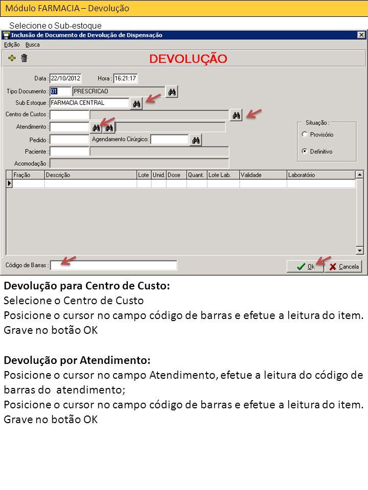 Módulo FARMACIA – Devolução Selecione o Sub-estoque Devolução para Centro de Custo: Selecione o Centro de Custo Posicione o cursor no campo código de barras e efetue a leitura do item.