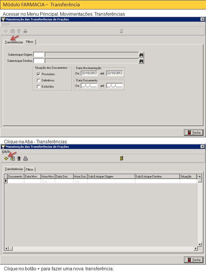 Módulo FARMACIA – Transferência Acessar no Menu Principal, Movimentações, Transferências Clique na Aba - Transferências Clique no botão + para fazer uma nova transferência;
