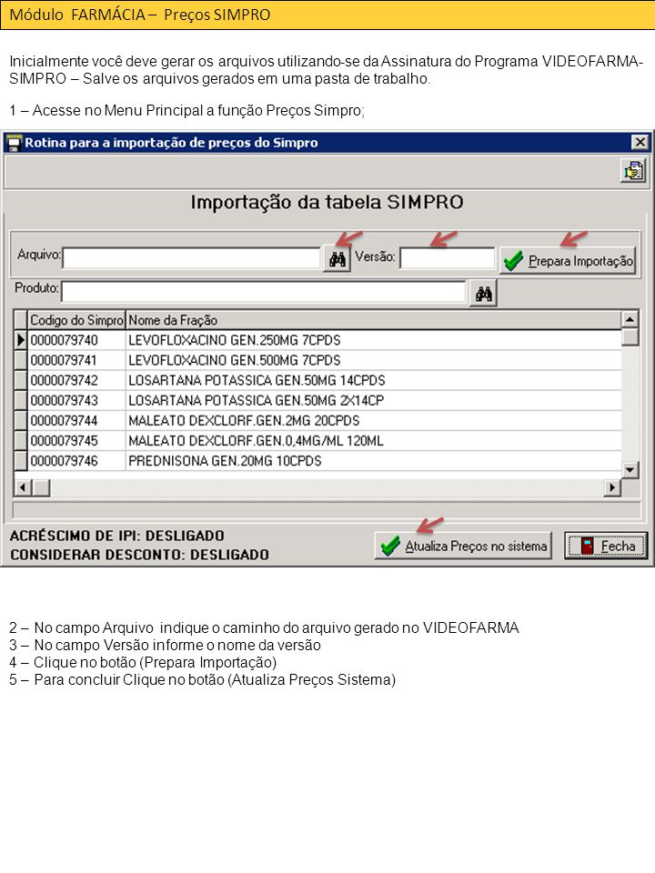 Módulo FARMÁCIA – Preços SIMPRO 1 – Acesse no Menu Principal a função Preços Simpro; Inicialmente você deve gerar os arquivos utilizando-se da Assinatura do Programa VIDEOFARMA- SIMPRO – Salve os arquivos gerados em uma pasta de trabalho.