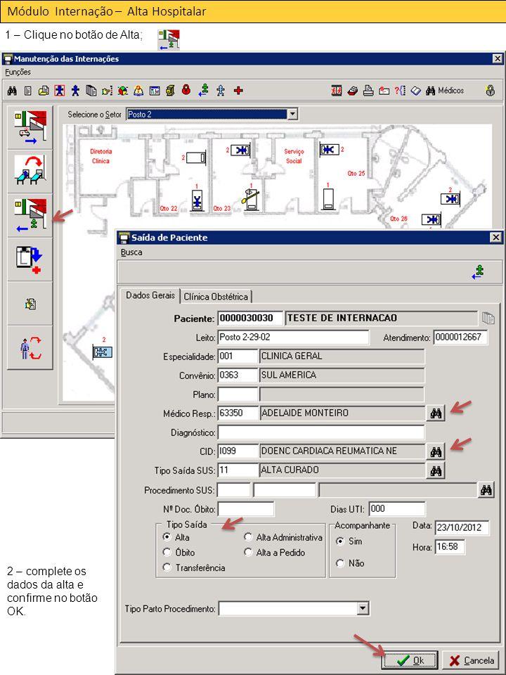 Módulo Internação – Alta Hospitalar 1 – Clique no botão de Alta; 2 – complete os dados da alta e confirme no botão OK.