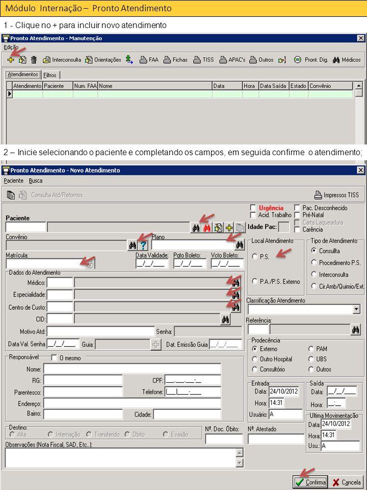 Módulo Internação – Pronto Atendimento 1 - Clique no + para incluir novo atendimento 2 – Inicie selecionando o paciente e completando os campos, em seguida confirme o atendimento;
