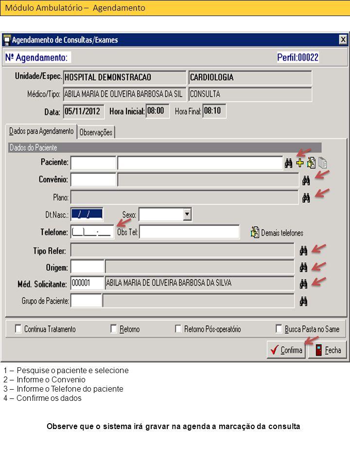 Módulo Ambulatório – Agendamento 1 – Pesquise o paciente e selecione 2 – Informe o Convenio 3 – Informe o Telefone do paciente 4 – Confirme os dados Observe que o sistema irá gravar na agenda a marcação da consulta