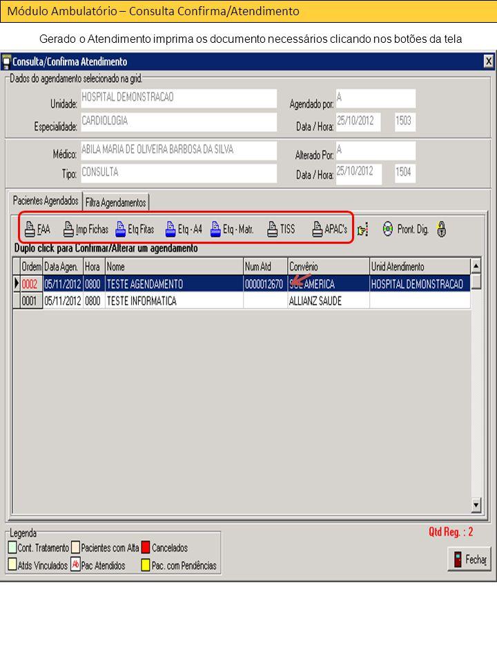 Módulo Ambulatório – Consulta Confirma/Atendimento Gerado o Atendimento imprima os documento necessários clicando nos botões da tela