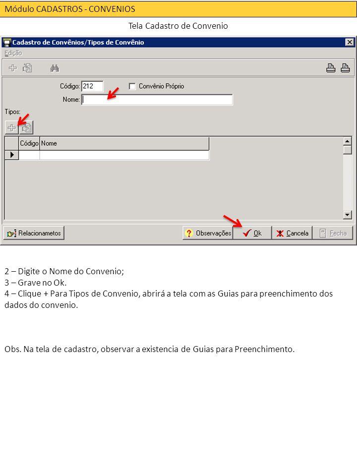 Módulo CADASTROS - CONVENIOS Tela Cadastro de Convenio 2 – Digite o Nome do Convenio; 3 – Grave no Ok.