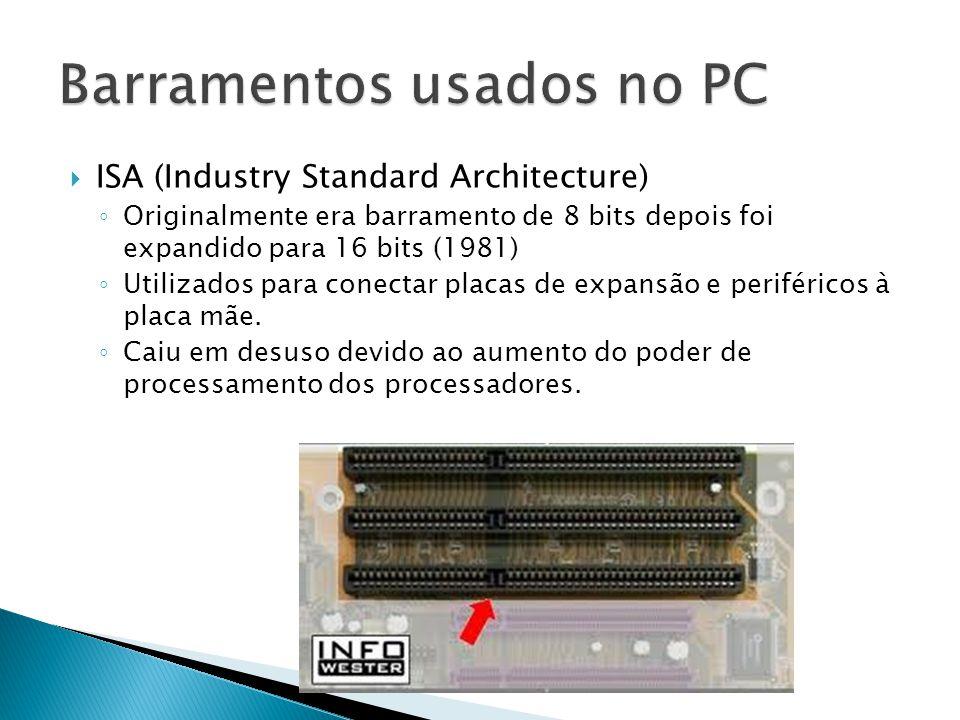  ISA (Industry Standard Architecture) ◦ Originalmente era barramento de 8 bits depois foi expandido para 16 bits (1981) ◦ Utilizados para conectar pl