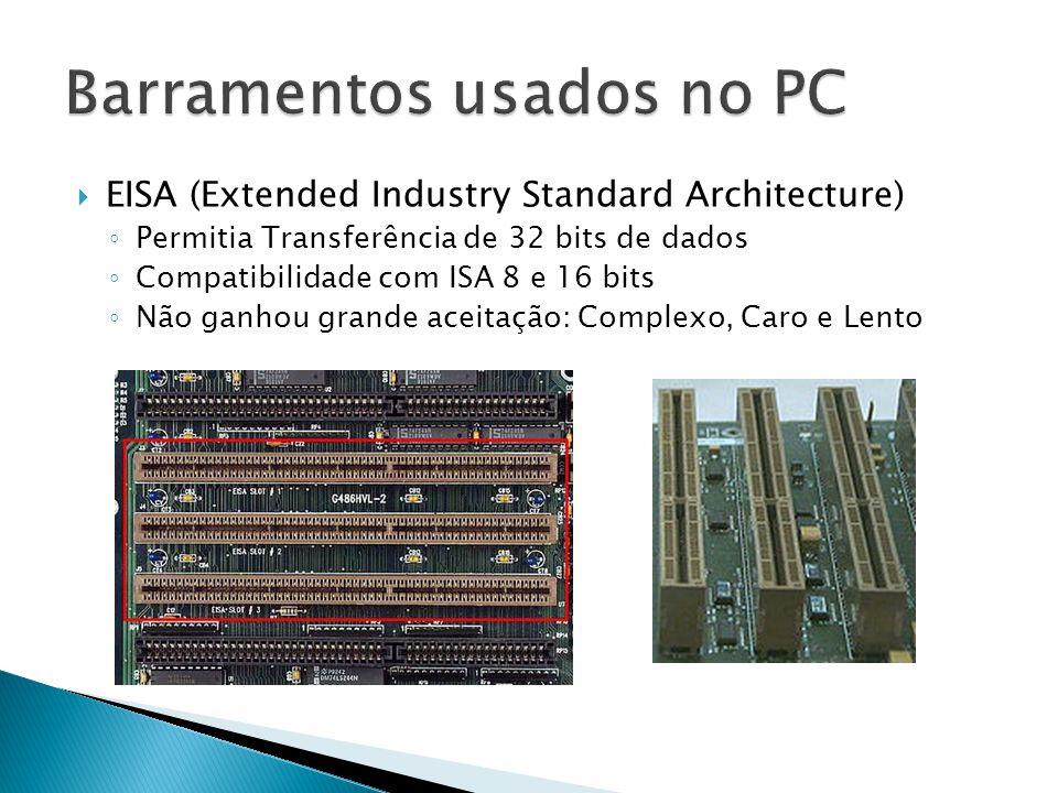  EISA (Extended Industry Standard Architecture) ◦ Permitia Transferência de 32 bits de dados ◦ Compatibilidade com ISA 8 e 16 bits ◦ Não ganhou grand