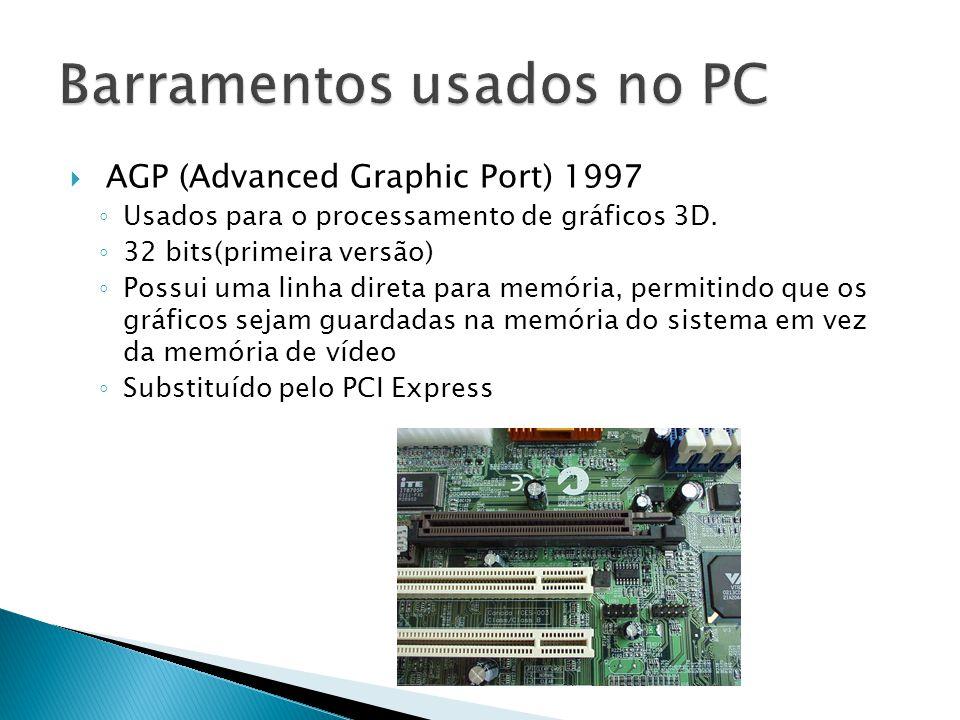  AGP (Advanced Graphic Port) 1997 ◦ Usados para o processamento de gráficos 3D. ◦ 32 bits(primeira versão) ◦ Possui uma linha direta para memória, pe