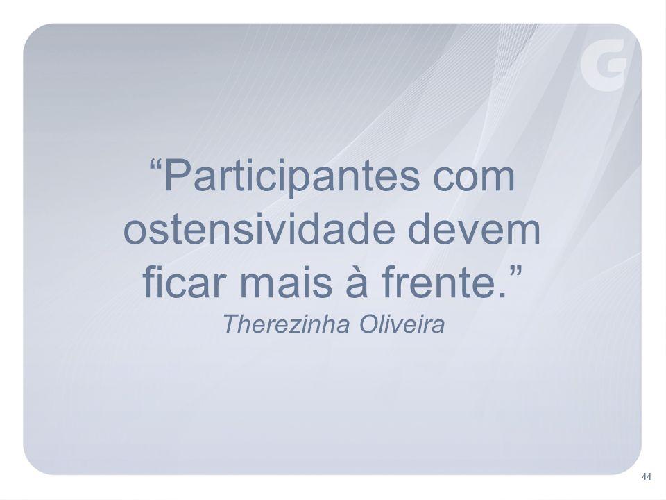 44 Participantes com ostensividade devem ficar mais à frente. Therezinha Oliveira
