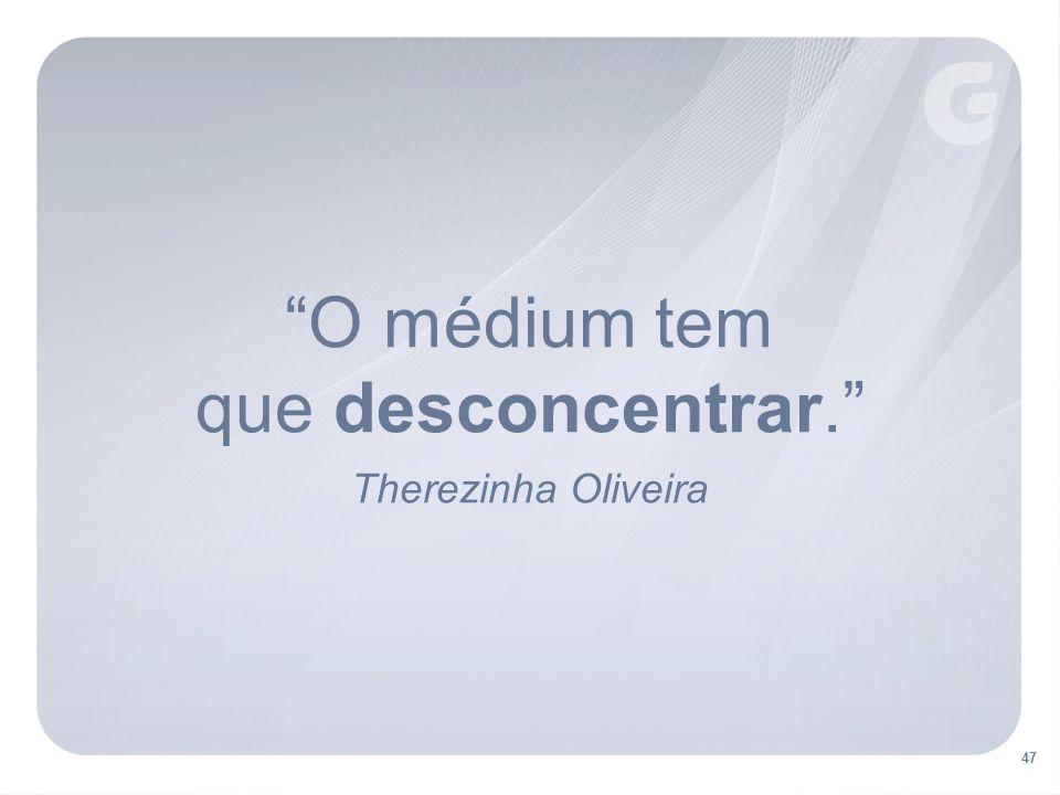 47 O médium tem que desconcentrar. Therezinha Oliveira