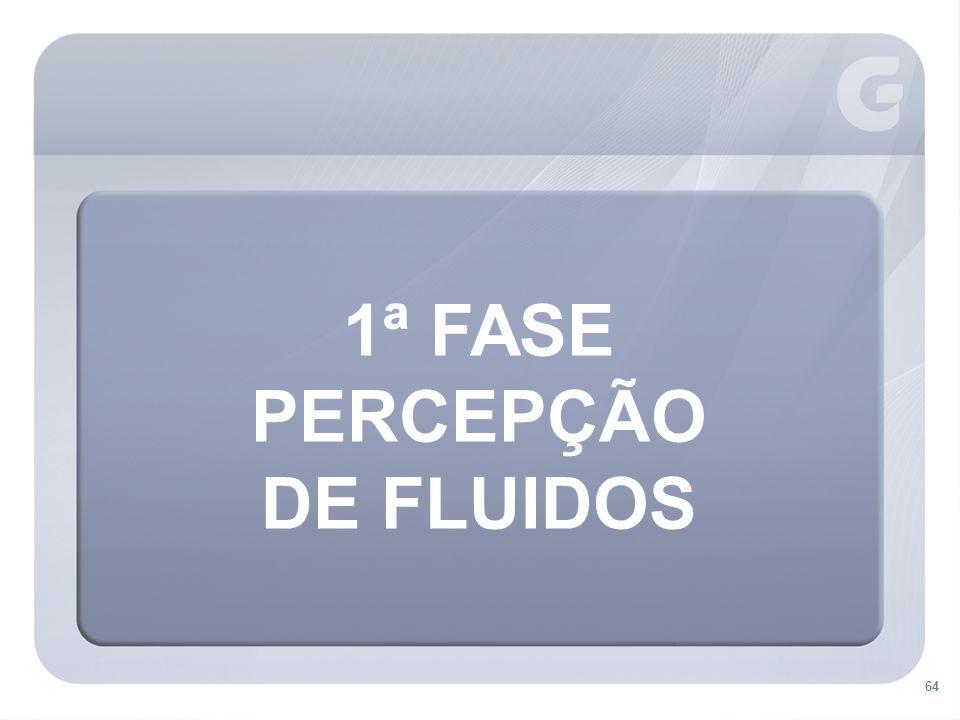 1ª FASE PERCEPÇÃO DE FLUIDOS 64