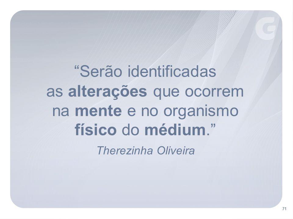 Serão identificadas as alterações que ocorrem na mente e no organismo físico do médium. Therezinha Oliveira 71