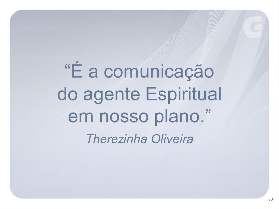 É a comunicação do agente Espiritual em nosso plano. Therezinha Oliveira 73