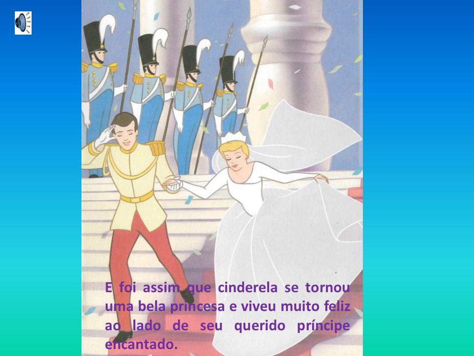 E foi assim que cinderela se tornou uma bela princesa e viveu muito feliz ao lado de seu querido príncipe encantado.
