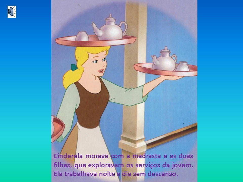 Cinderela morava com a madrasta e as duas filhas, que exploravam os serviços da jovem. Ela trabalhava noite e dia sem descanso.