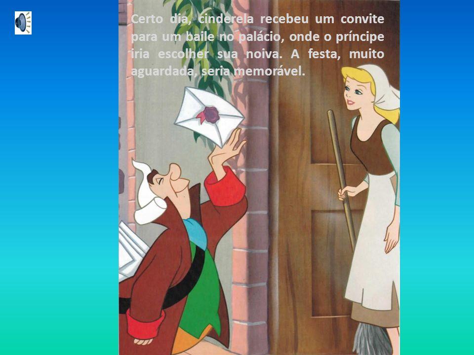 Certo dia, cinderela recebeu um convite para um baile no palácio, onde o príncipe iria escolher sua noiva.