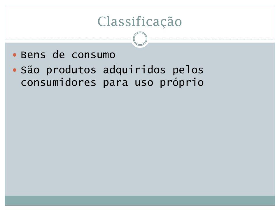Classificação  Bens de consumo  São produtos adquiridos pelos consumidores para uso próprio