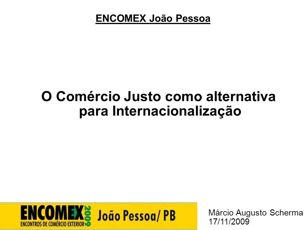 ENCOMEX João Pessoa O Comércio Justo como alternativa para Internacionalização Márcio Augusto Scherma 17/11/2009