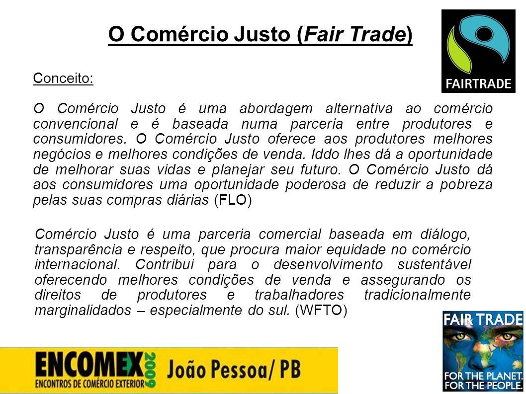 O Comércio Justo (Fair Trade) Conceito: O Comércio Justo é uma abordagem alternativa ao comércio convencional e é baseada numa parceria entre produtor