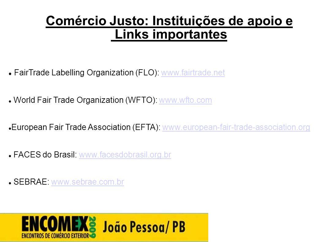 Comércio Justo: Instituições de apoio e Links importantes  FairTrade Labelling Organization (FLO): www.fairtrade.netwww.fairtrade.net  World Fair Tr