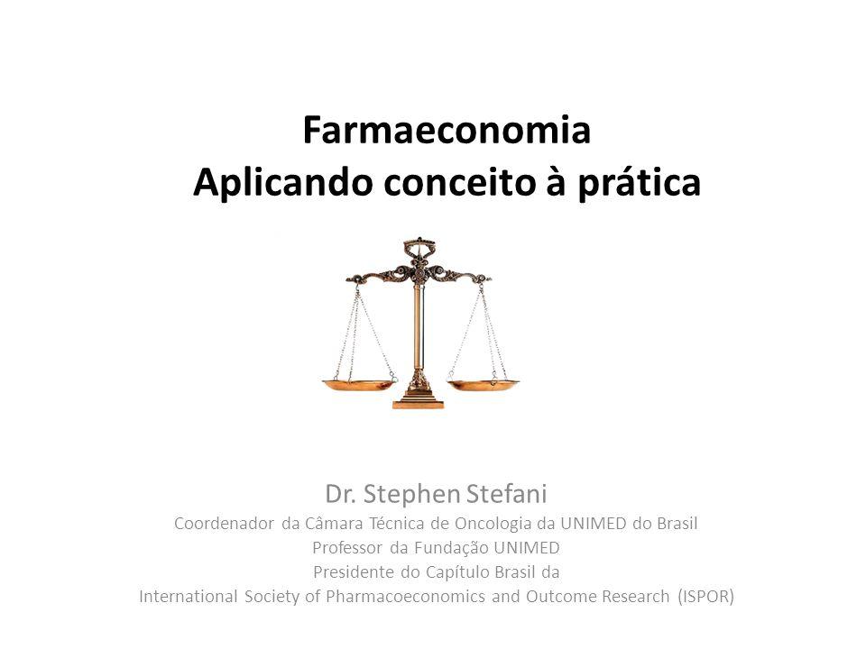Farmaeconomia Aplicando conceito à prática Dr. Stephen Stefani Coordenador da Câmara Técnica de Oncologia da UNIMED do Brasil Professor da Fundação UN