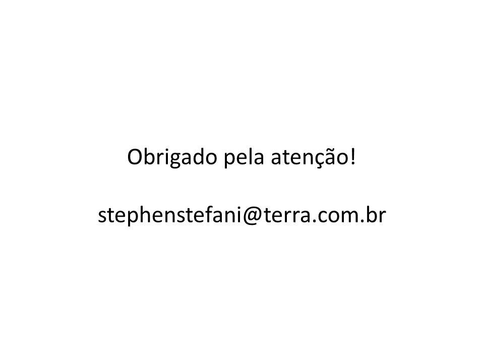 Obrigado pela atenção! stephenstefani@terra.com.br