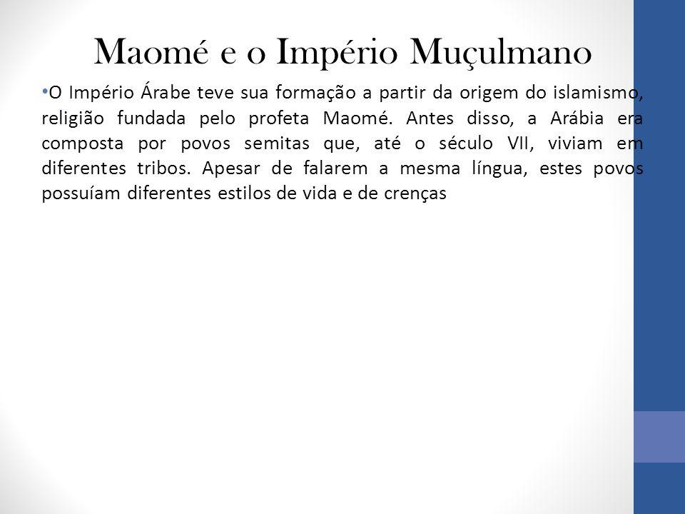 Maomé e o Império Muçulmano • O Império Árabe teve sua formação a partir da origem do islamismo, religião fundada pelo profeta Maomé.