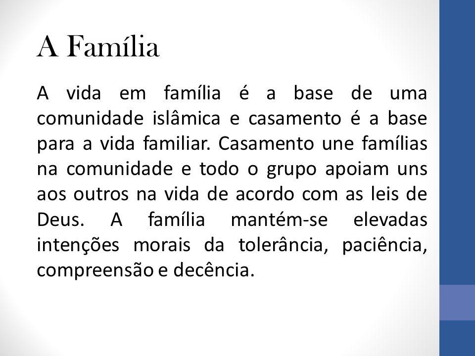 A Família A vida em família é a base de uma comunidade islâmica e casamento é a base para a vida familiar.