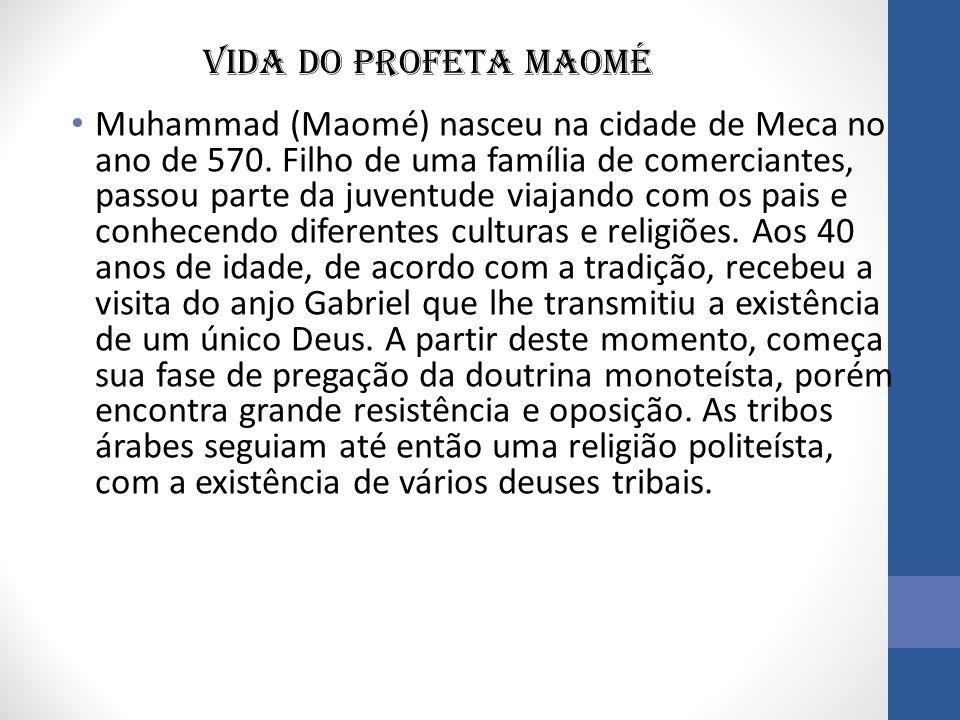 Vida do profeta Maomé • Muhammad (Maomé) nasceu na cidade de Meca no ano de 570.