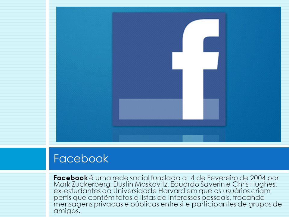 Facebook é uma rede social fundada a 4 de Fevereiro de 2004 por Mark Zuckerberg, Dustin Moskovitz, Eduardo Saverin e Chris Hughes, ex-estudantes da Un