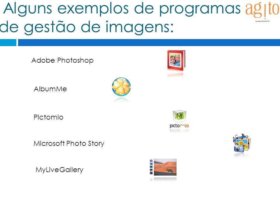 Alguns exemplos de programas de gestão de imagens: Adobe Photoshop AlbumMe Pictomio Microsoft Photo Story MyLiveGallery