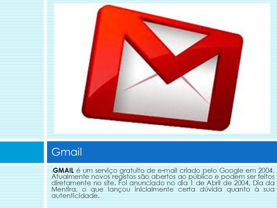 •G•GMAIL é um serviço gratuito de e-mail criado pelo Google em 2004. Atualmente novos registos são abertos ao público e podem ser feitos diretamente n