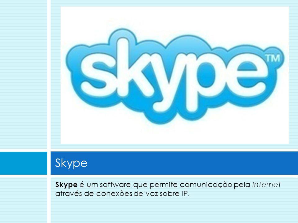 Skype é um software que permite comunicação pela Internet através de conexões de voz sobre IP. Skype