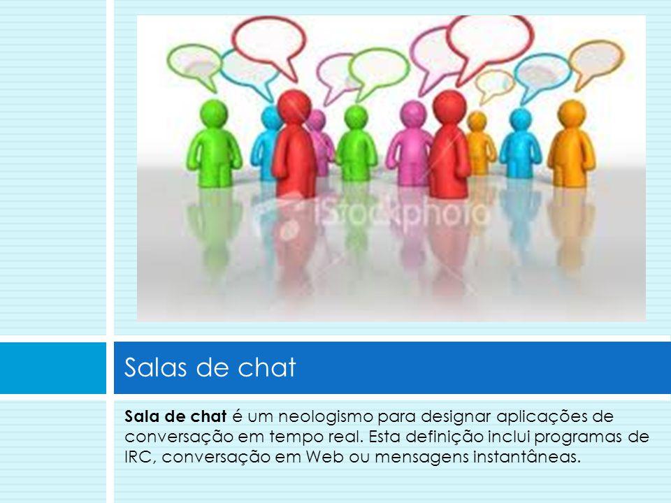 Sala de chat é um neologismo para designar aplicações de conversação em tempo real. Esta definição inclui programas de IRC, conversação em Web ou mens