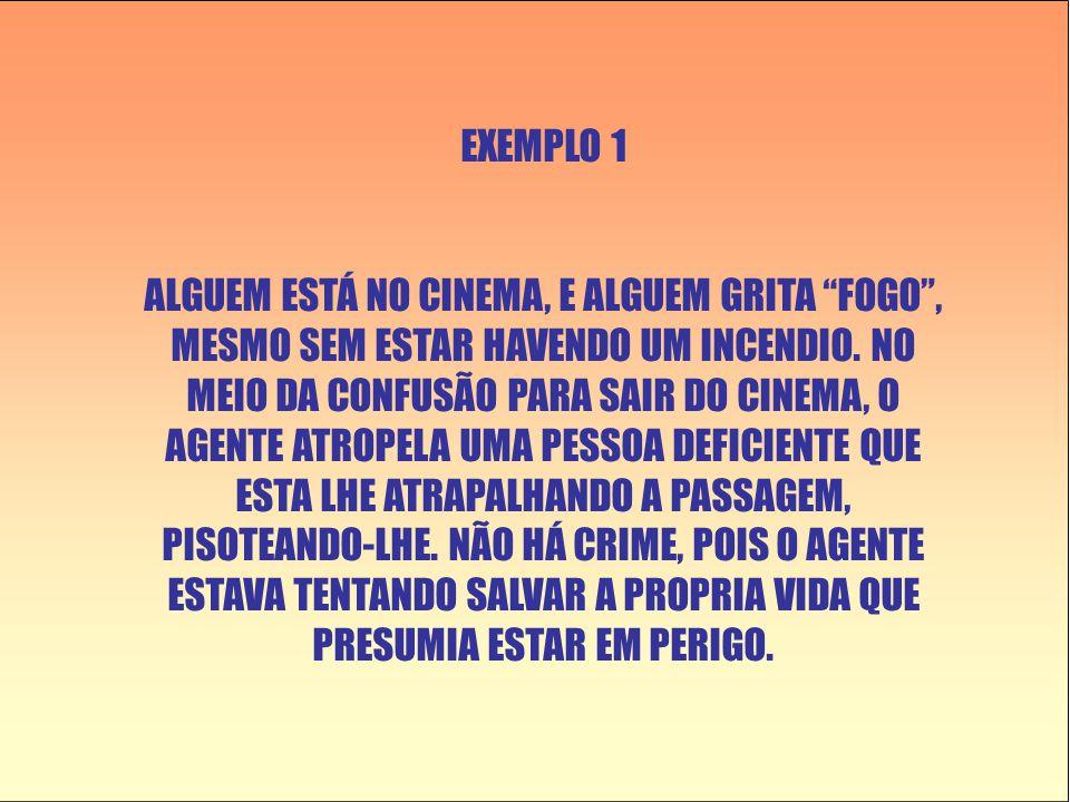 """EXEMPLO 1 ALGUEM ESTÁ NO CINEMA, E ALGUEM GRITA """"FOGO"""", MESMO SEM ESTAR HAVENDO UM INCENDIO. NO MEIO DA CONFUSÃO PARA SAIR DO CINEMA, O AGENTE ATROPEL"""