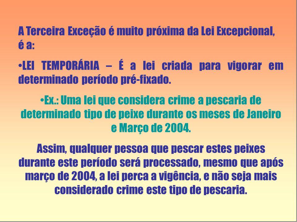 A Terceira Exceção é muito próxima da Lei Excepcional, é a: •LEI TEMPORÁRIA – É a lei criada para vigorar em determinado período pré-fixado. •Ex.: Uma