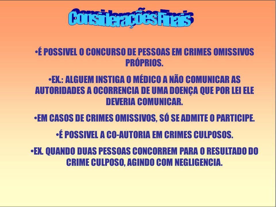 •É POSSIVEL O CONCURSO DE PESSOAS EM CRIMES OMISSIVOS PRÓPRIOS. •EX.: ALGUEM INSTIGA O MÉDICO A NÃO COMUNICAR AS AUTORIDADES A OCORRENCIA DE UMA DOENÇ