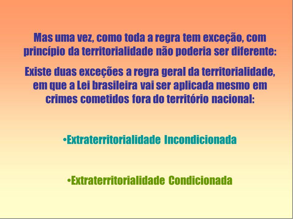 Mas uma vez, como toda a regra tem exceção, com princípio da territorialidade não poderia ser diferente: Existe duas exceções a regra geral da territo